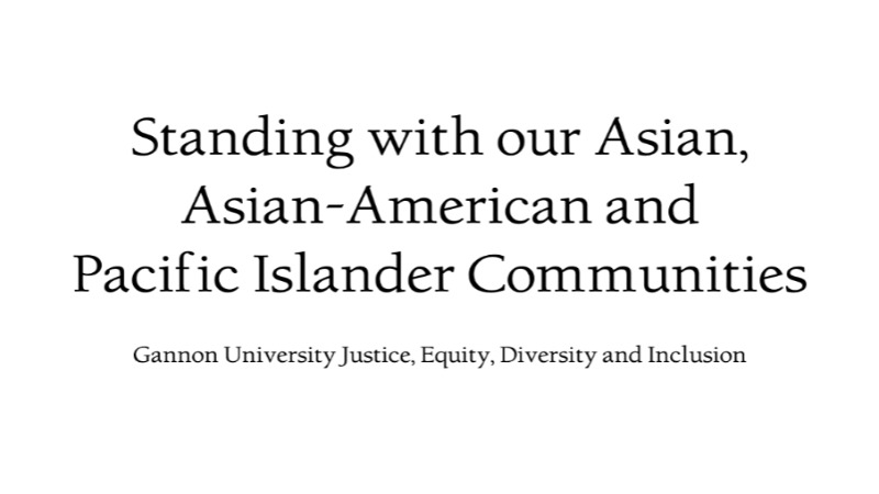 Standing with our Asian, Asian-American and Pacific Islander Communities, Gannon University Justice, Equity, Diversity and Inclusion