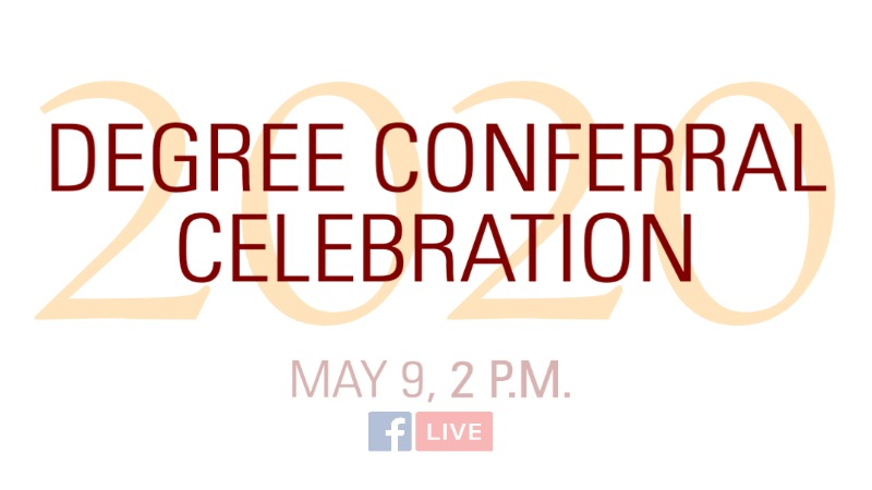 The Degree Conferral Celebration will be held at 2 p.m., May 9, 2020.