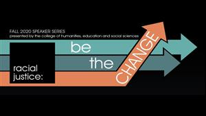 Be the Change: Fall 2020 Speaker Series